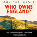 Who Owns England?: How We Lost Our Green and Pleasant Land, and How to Take It Back Audiobook