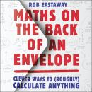 Maths on the Back of an Envelope: Clever ways to (roughly) calculate anything Audiobook