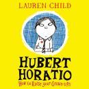 Hubert Horatio: How to Raise Your Grown-Ups Audiobook