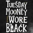 Tuesday Mooney Wore Black Audiobook