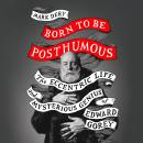 Born to Be Posthumous: The Eccentric Life and Mysterious Genius of Edward Gorey Audiobook