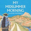 My Midsummer Morning: Rediscovering a Life of Adventure Audiobook
