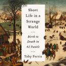 A Short Life in a Strange World: Birth to Death in 42 Panels Audiobook