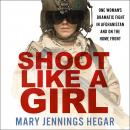 Shoot Like a Girl: One Woman's Dramatic Fight in Afghanistan and on the Home Front Audiobook
