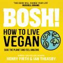 BOSH! How to Live Vegan Audiobook