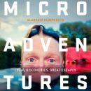 Microadventures: Local Discoveries for Great Escapes Audiobook