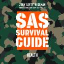 SAS Survival Guide - Health: The Ultimate Guide to Surviving Anywhere Audiobook