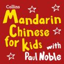 Learn Mandarin Chinese for Kids with Paul Noble - Complete Course, Steps 1-3: Easy and fun! Audiobook