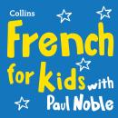 French for Kids with Paul Noble: Learn a language with the bestselling coach, Paul Noble