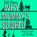 Why Mummy's Sloshed: The Bigger the Kids, the Bigger the Drink Audiobook