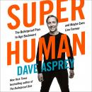 Super Human: The Bulletproof Plan to Age Backward and Maybe Even Live Forever, Dave Asprey