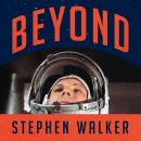 Beyond: The Astonishing Story of the First Human to Leave Our Planet and Journey into Space Audiobook
