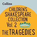 Children's Shakespeare Collection Vol.2: The Tragedies: For ages 7-11 Audiobook