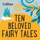 Ten Beloved Fairy-tales: For ages 7-11 Audiobook