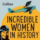 Incredible Women In History: For ages 7-11 Audiobook