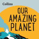 Our Amazing Planet: For ages 7-11 Audiobook