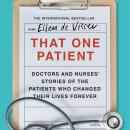 That One Patient: Doctors and Nurses' Stories of the Patients Who Changed Their Lives Forever Audiobook