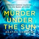 Murder Under the Sun: 13 summer mysteries by the Queen of Crime Audiobook