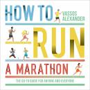 How to Run a Marathon: The Go-to Guide for Anyone and Everyone Audiobook