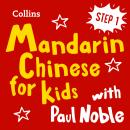 Learn Mandarin Chinese for Kids with Paul Noble - Step 1: Easy and fun! Audiobook