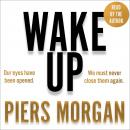 Wake Up: Why the world has gone nuts, Piers Morgan