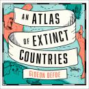 An Atlas of Extinct Countries: The Remarkable (and Occasionally Ridiculous) Stories of 48 Nations th Audiobook