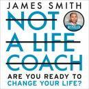 Not a Life Coach: Push Your Boundaries. Unlock Your Potential. Redefine Your Life. Audiobook