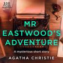 Mr Eastwood's Adventure: An Agatha Christie Short Story Audiobook