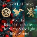 Wolf Hall, Bring Up the Bodies and The Mirror and the Light Audiobook