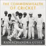 The Commonwealth of Cricket: A Lifelong Love Affair with the Most Subtle and Sophisticated Game Know Audiobook