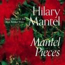 Mantel Pieces: Royal Bodies and Other Writing from the London Review of Books Audiobook