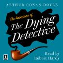 The Adventure of the Dying Detective: A Sherlock Holmes Adventure Audiobook