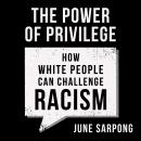 The Power of Privilege: How white people can challenge racism Audiobook