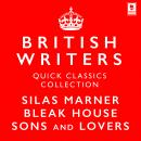Quick Classics Collection: British Writers: Silas Marner, Sons and Lovers, Bleak House Audiobook