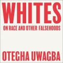 Whites: On Race and Other Falsehoods, Otegha Uwagba
