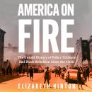 America on Fire: The Untold History of Police Violence and Black Rebellion Since the 1960s Audiobook