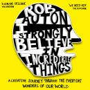 I Strongly Believe in Incredible Things: A creative journey through the everyday wonders of our worl Audiobook