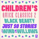Quick Classics Collection: Children's 2: Black Beauty, Just So Stories, The Wind in the Willows Audiobook