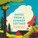 Notes from a Summer Cottage: The Intimate Life of the Outside World Audiobook
