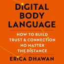 Digital Body Language: How to Build Trust and Connection, No Matter the Distance Audiobook