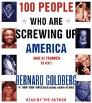 100 People Who Are Screwing Up America: And Al Franken is #37, Bernard Goldberg