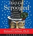 Don't Get Scrooged: How to Survive and Thrive in a World Ful, Richard Carlson