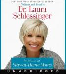 In Praise of Stay-at-Home Moms, Dr. Laura Schlessinger