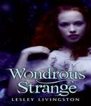 Wondrous Strange, Lesley Livingston