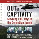 Out of Captivity: Surviving 1,967 Days in the Colombian Jungle, Keith Stansell, Tom Howes, Marc Gonsalves, Gary Brozek