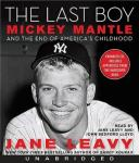 Last Boy: Mickey Mantle and the End of America's Childhood, Jane Leavy