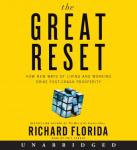 Great Reset: How New Ways of Living and Working Drive Post-Crash Prosperity, Richard Florida