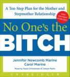 No One's the Bitch: A Ten-Step Plan for the Mother and Stepmother Relationship, Carol Marine, Jennifer Newcomb Marine