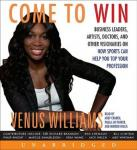 Come to Win: Business Leaders, Artists, Doctors, and Other Visionaries on How Sports Can Help You Top Your Profession, Venus Williams