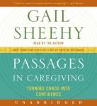 Passages in Caregiving: Turning Chaos into Confidence, Gail Sheehy